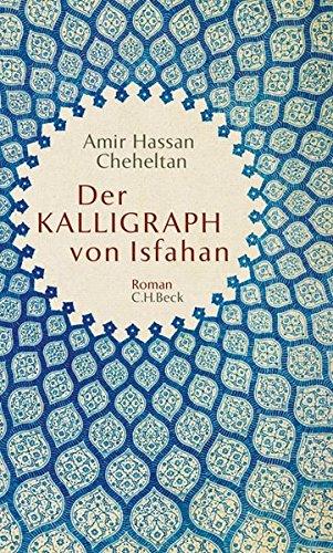 """Amir Hassan Cheheltans """"Der Kalligraph von Isfahan"""", übersetzt von Kurt Schaf"""
