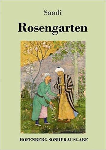 """""""Rosengarten"""" (Golestan) des iranischen Dichters Saadi in deutscher Sprache"""