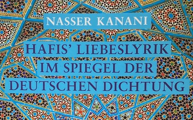Rosengrüße aus Shiraz: Hafis' deutsche Schüler